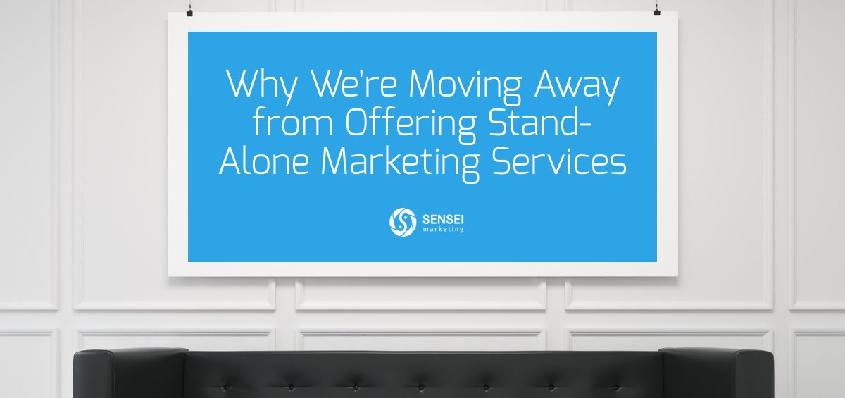 Why We're Moving Away from Offering Stand-Alone Marketing Services