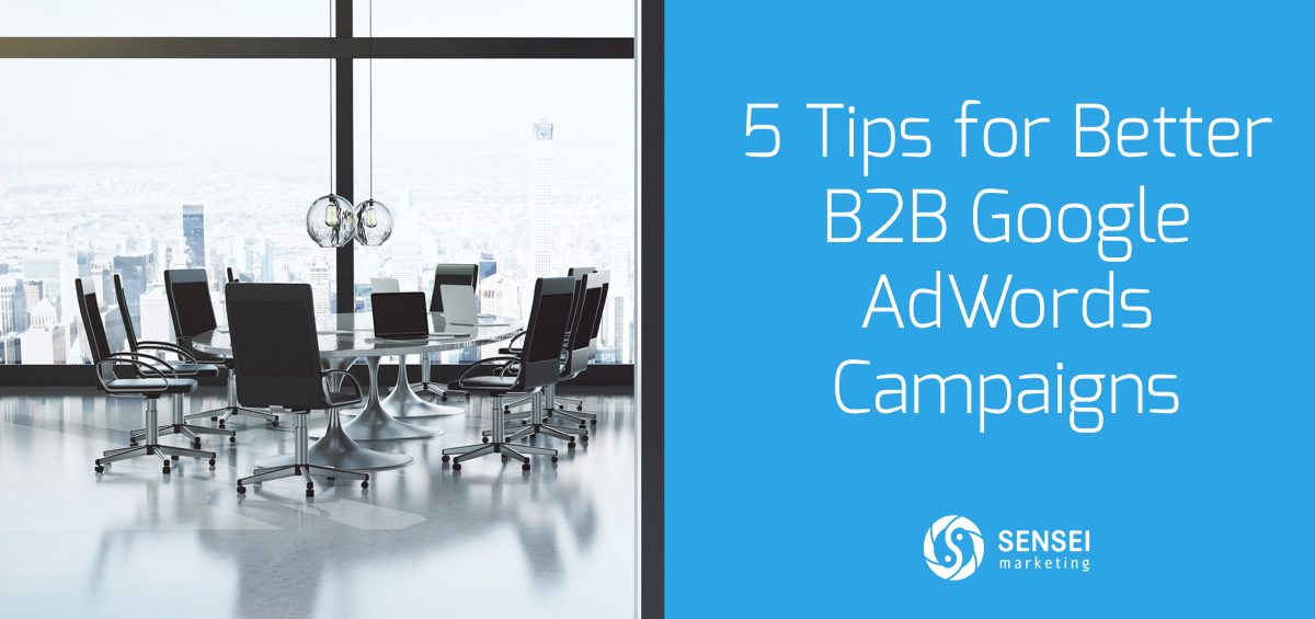 5 Tips for Better B2B Google AdWords Campaigns