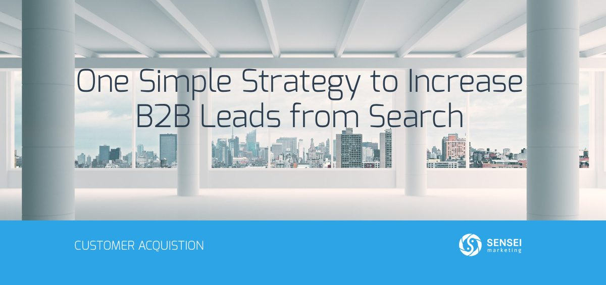 One Simple Strategy to Increase B2B Leads from Search